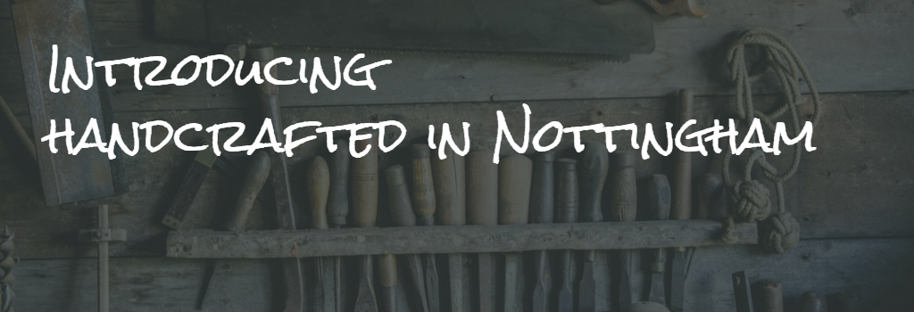 Introducing Handcrafted In Nottingham